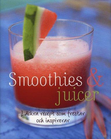 bokomslag Smoothies & juicer : läckra recept som frestar och inspirerar