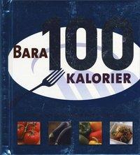 bokomslag Bara 100 Kalorier : snabba och enkla recept med 100 kalorier