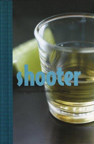 bokomslag Shooter : uppiggande shots med sting