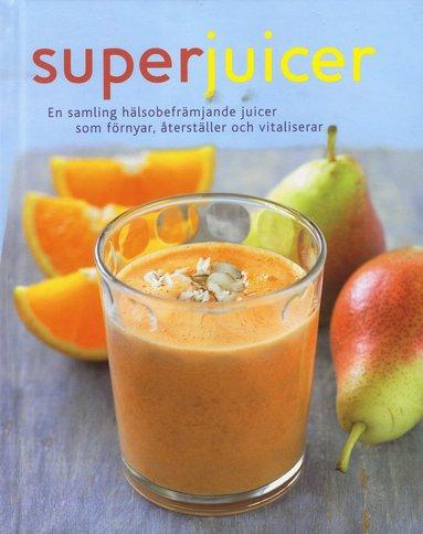 bokomslag Superjuicer : en samling hälsobringande juicer som förnyar, återställer och vitaliserar
