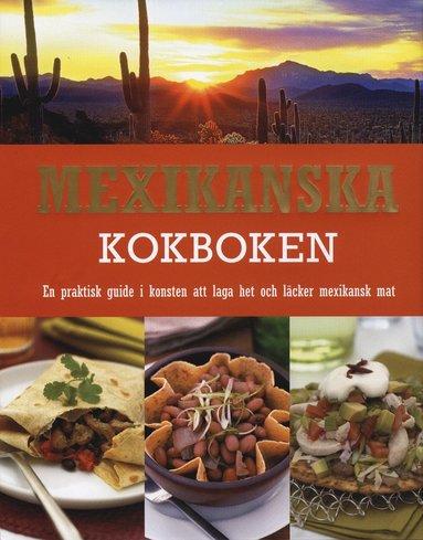bokomslag Mexikanska kokboken : en praktisk guide i konsten att laga het och läcker mexikansk mat