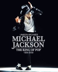 Unseen archives : Michael Jackson the king of pop 1958-2009