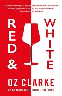 bokomslag Red & White: An unquenchable thirst for wine