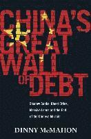 bokomslag China's Great Wall of Debt: Shadow Banks, Ghost Cities, Massive Loans and the End of the Chinese Miracle