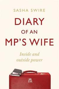 bokomslag Diary of an MP's Wife: Inside and Outside Power: 'riotously candid' Sunday Times