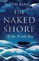 bokomslag The Naked Shore: Of the North Sea