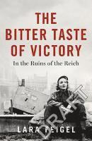 bokomslag The Bitter Taste of Victory: In the Ruins of the Reich