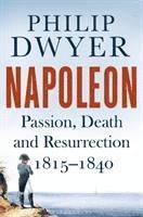 bokomslag Napoleon: Passion, Death and Resurrection 1815-1840