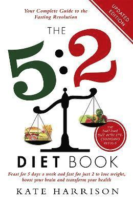 bokomslag The 5:2 Diet Book: Feast for 5 Days a Week and Fast for 2 to Lose Weight, Boost Your Brain and Transform Your Health