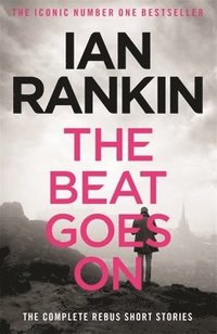 bokomslag The Beat Goes On: The Complete Rebus Stories