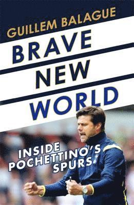 bokomslag Brave new world - inside pochettinos spurs