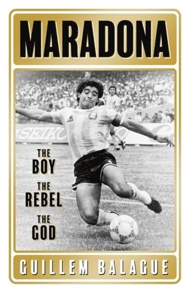 bokomslag Maradona: The Boy. The Rebel. The God.
