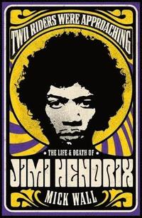bokomslag Two Riders Were Approaching: The Life &; Death of Jimi Hendrix