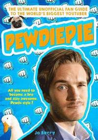 bokomslag PewDiePie: The Ultimate Unofficial Fan Guide to the World's Biggest Youtuber