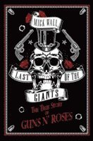bokomslag The True Story of Guns N' Roses : Last of the giants