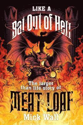 bokomslag Like a bat out of hell - the larger than life story of meat loaf