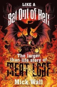 bokomslag Like a Bat Out of Hell: The Larger than Life Story of Meat Loaf
