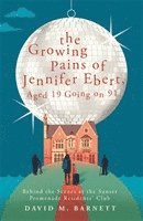bokomslag The Growing Pains of Jennifer Ebert, Aged 19 Going on 91