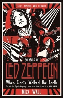 bokomslag When Giants Walked the Earth: 50 years of Led Zeppelin. The fully revised and updated biography.