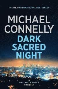 bokomslag Dark Sacred Night: A Bosch and Ballard thriller