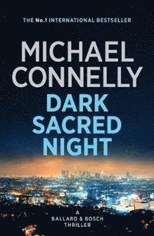 bokomslag Dark Sacred Night: A Bosch and Ballard thriller