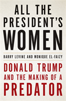 bokomslag All the President's Women: Donald Trump and the Making of a Predator