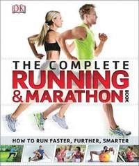 bokomslag The Complete Running and Marathon Book: How to Run Faster, Further, Smarter