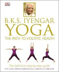 bokomslag Bks iyengar yoga the path to holistic health - the definitive step-by-step