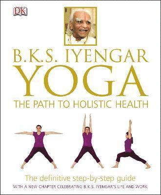 bokomslag Bks iyengar yoga the path to holistic health - the definitive step-by-step