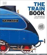bokomslag The Train Book: The Definitive Visual History