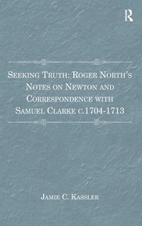 bokomslag Seeking Truth: Roger North's Notes on Newton and Correspondence with Samuel Clarke c.1704-1713