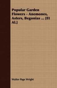 bokomslag Popular Garden Flowers - Anemones, Asters, Begonias ... [Et Al.]