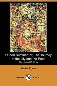 bokomslag Queen Summer; Or, the Tourney of the Lily and the Rose (Illustrated Edition) (Dodo Press)