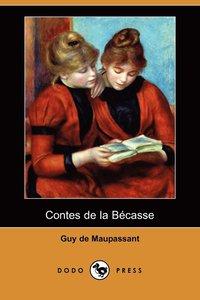 bokomslag Contes de la Becasse (Dodo Press)