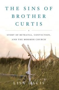 bokomslag Sins of Brother Curtis: A Story of Betrayal, Conviction, and the Mormon Church