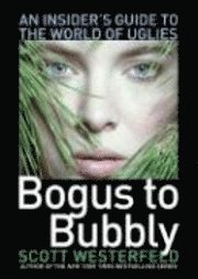 bokomslag Bogus to Bubbly: An Insider's Guide to the World of Uglies