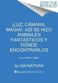 bokomslag !Luz, Camara, Magia!: Asi Se Hizo Animales Fantasticos Y Donde Encontrarlos