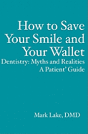 bokomslag How to Save Your Smile and Your Wallet: Dentistry: Myths and Realities, A Patient' Guide
