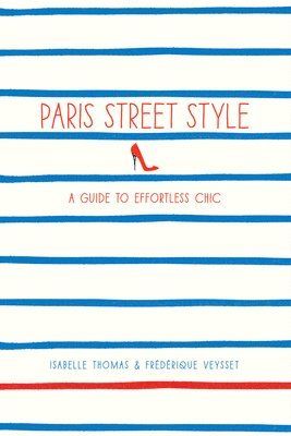bokomslag Paris Street Style: A Guide to Effortless Chic