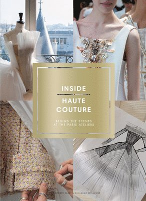 bokomslag Inside haute couture: behind the scenes at the paris ateliers - behind the