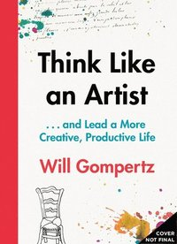 bokomslag Think Like an Artist: And Lead a More Creative, Productive Life