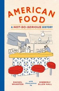 bokomslag American Food: A Not-So-Serious History