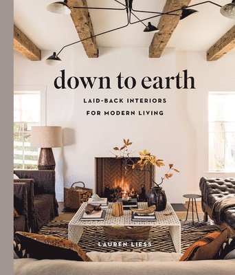 bokomslag Down to Earth:Laid-back Interiors for Modern Living: Laid-back Interiors for Modern Living