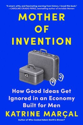 bokomslag Mother of Invention: How Good Ideas Get Ignored in an Economy Built for Men