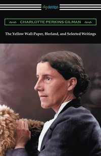 bokomslag The Yellow Wall-Paper, Herland, and Selected Writings