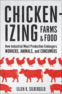 bokomslag Chickenizing Farms and Food: How Industrial Meat Production Endangers Workers, Animals, and Consumers