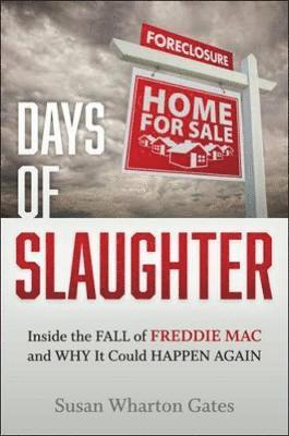 bokomslag Days of Slaughter: Inside the Fall of Freddie Mac and Why It Could Happen Again