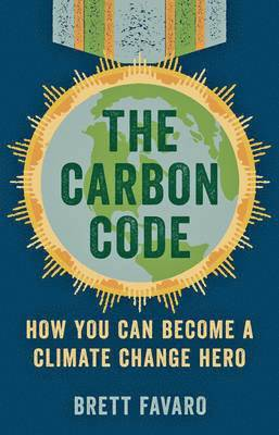 bokomslag The Carbon Code: How You Can Become a Climate Change Hero