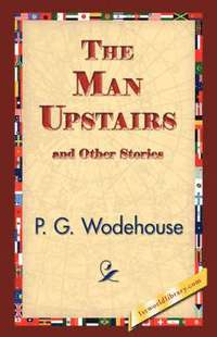 bokomslag The Man Upstairs and Other Stories