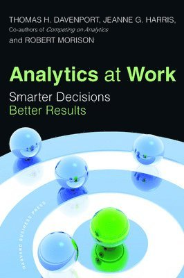 Analytics at Work: Smarter Decisions, Better Results 1